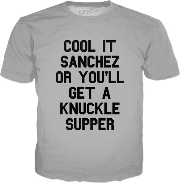 Cool It Sanchez Or You'll Get A Knuckle Supper T-Shirt