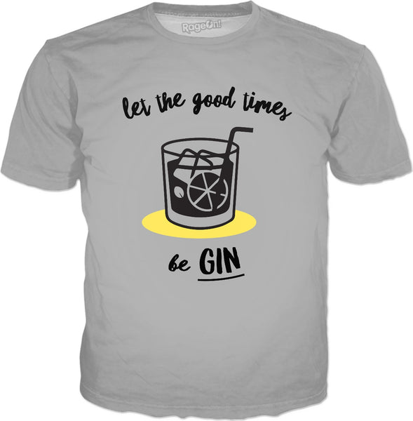 Let The Good Times Be Gin T-Shirt