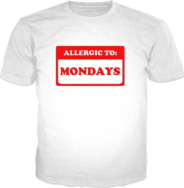 Allergic To Mondays T-Shirt - Adulting Funny Sayings Badge
