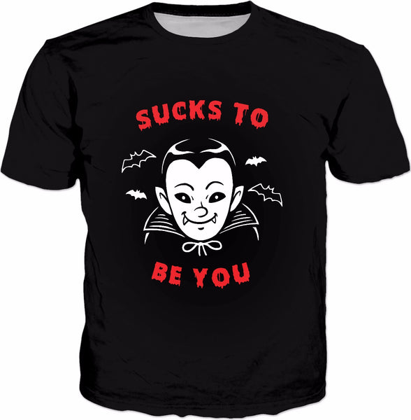 Sucks To Be You Vampire T-Shirt - Halloween Vampire Pun