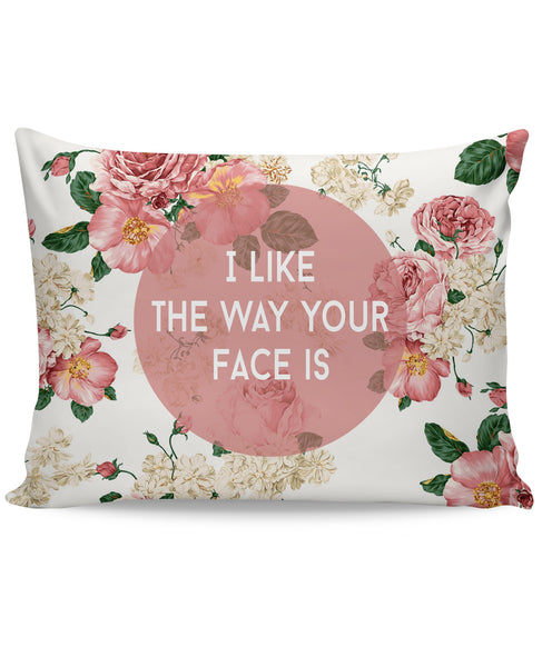 I Like The Way Your Face Is Pillow Case