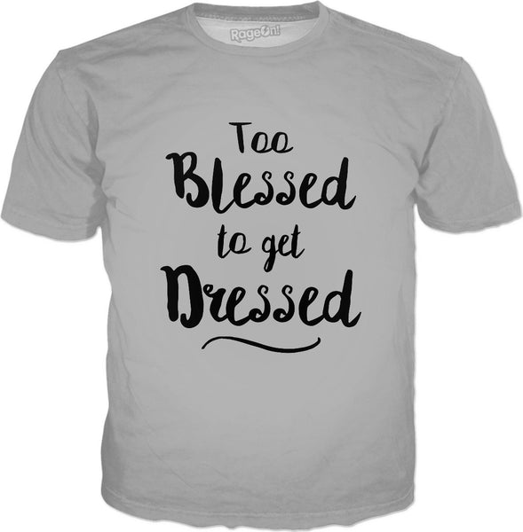 Too Blessed To Get Dressed T-Shirt