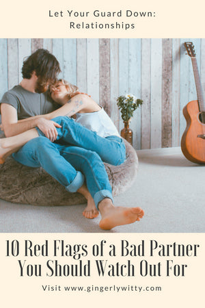 Let Your Guard Down: 10 Red Flags of a Bad Partner You Should Watch Out For