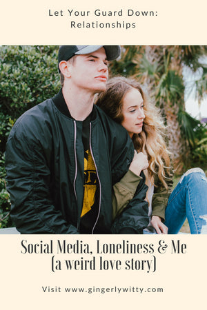 Let Your Guard Down: Social Media, Loneliness & Me (a weird love story) Gingerly Witty; Photo by Courtney Clayton on Unsplash