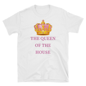 """THE QUEEN OF THE HOUSE"" Short-Sleeve Unisex T-Shirt"