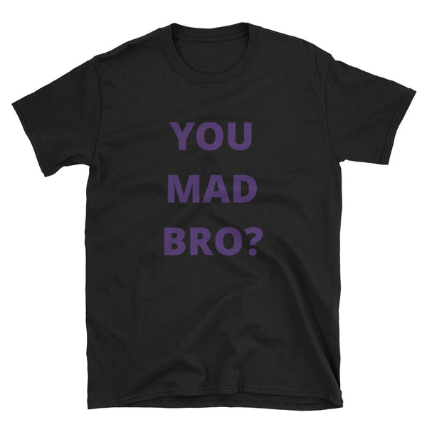 """You Mad Bro?"" Short-Sleeve Unisex T-Shirt"