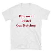 """Dile no al Pastel con Ketchup"" Short-Sleeve Unisex T-Shirt"