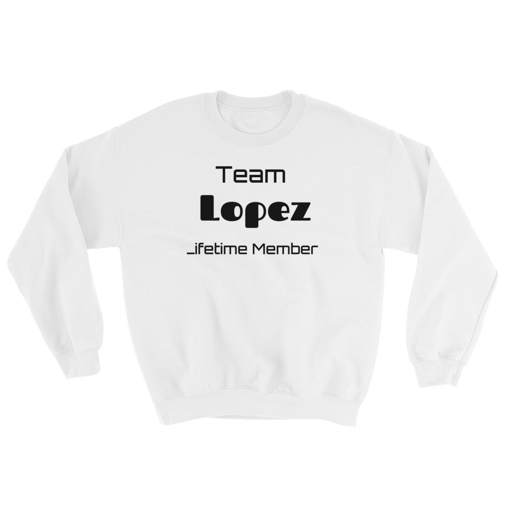 Team Lopez Lifetime Member Sweatshirt