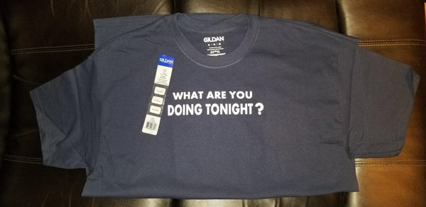 What are you doing tonight? T-shirt