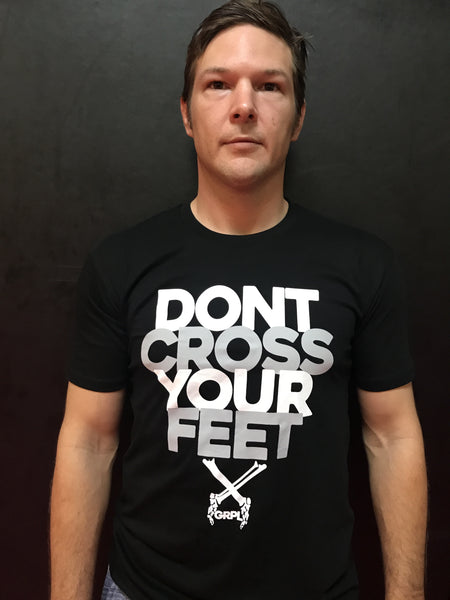 Dont Cross Your Feet T-Shirt