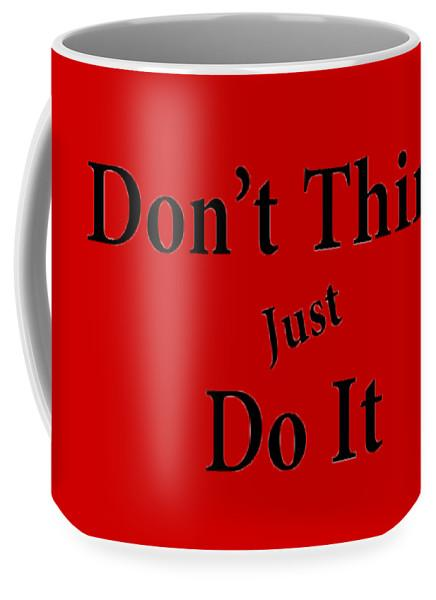 Don't Think, Just Do It Mug