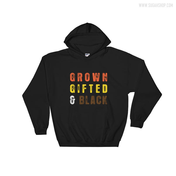 Grown, Gifted & Black Hooded Sweatshirt