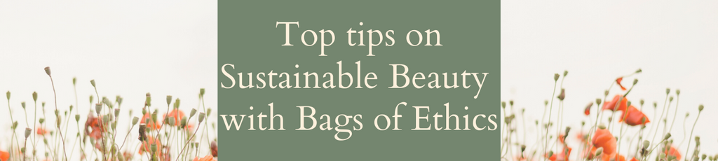 Top tips on sustainable beauty from Bags of Ethics