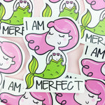 Vinyl Sticker - I Am Merfect!