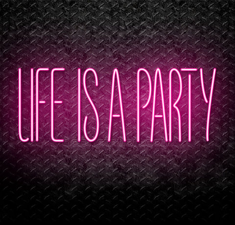 Life Is A Party Neon Sign