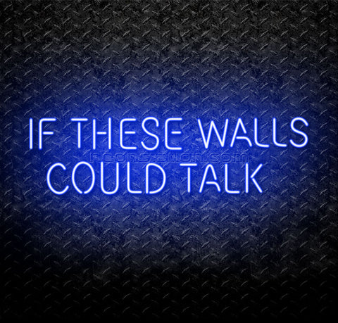 If These Walls Could Talk Neon Sign