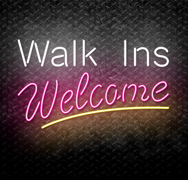 Walk Ins Welcome Neon Sign