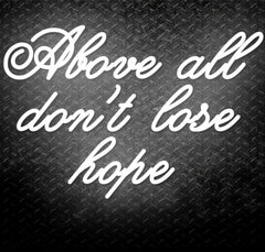 Above All, Don't Lose Hope Neon Sign
