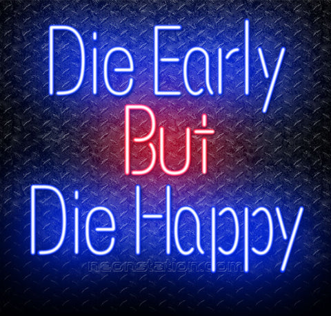 Die Early But Die Happy Neon Sign