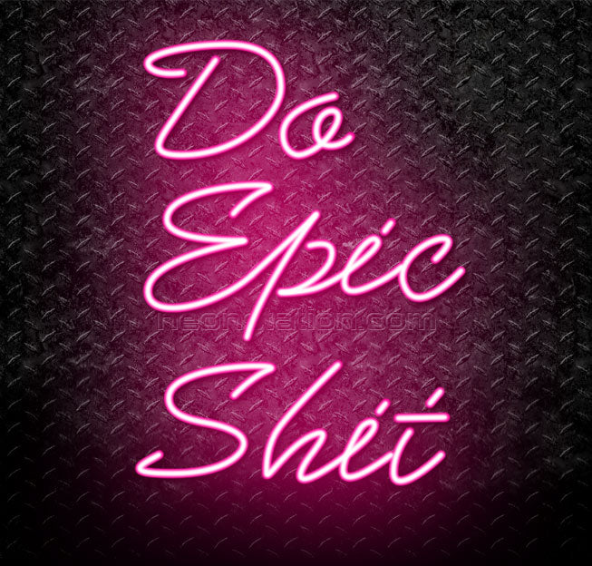 Do Epic Shit Neon Sign