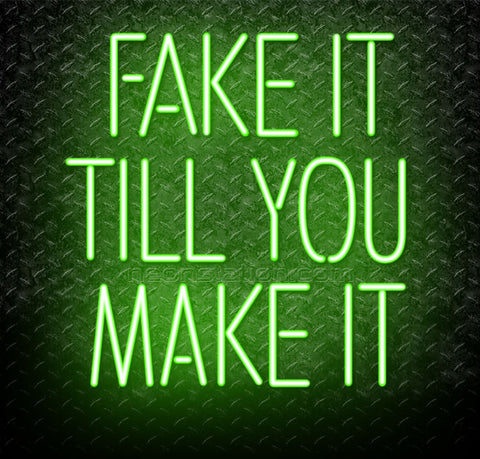 Fake It Till You Make It Neon Sign