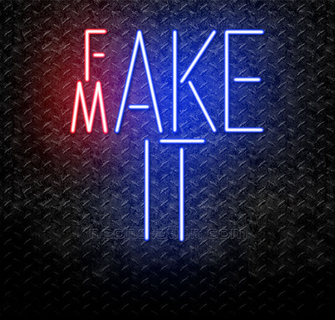 Fake It Make It Neon Sign