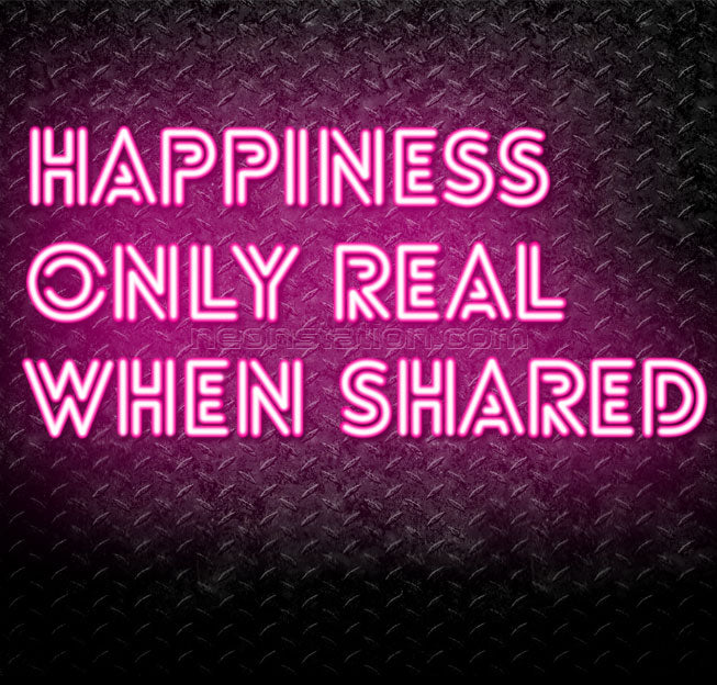 Happiness Is Only Real When Shared Neon Sign
