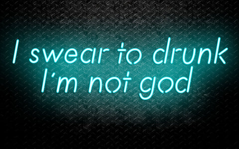 I Swear To Drunk, I'm Not God Neon Sign