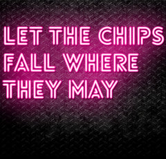 Let The Chips Fall Where They May Neon Sign