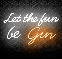 Let The Fun Be Gin Tonic Neon Sign