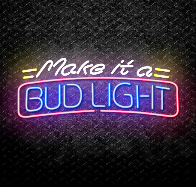 Make It A Bud Light Neon Sign