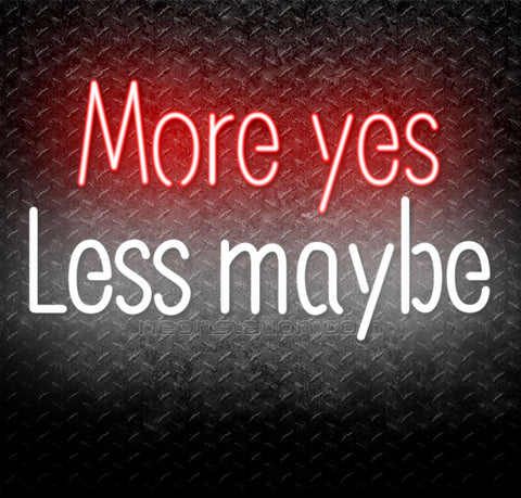 More Yes, Less Maybe Neon Sign