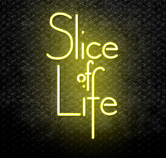Slice Of Life Neon Sign