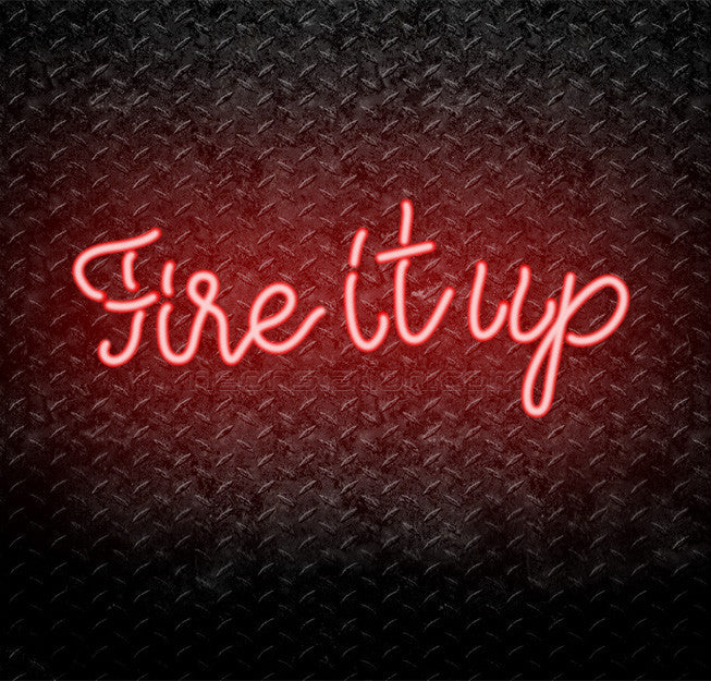Fire It Up Neon Sign