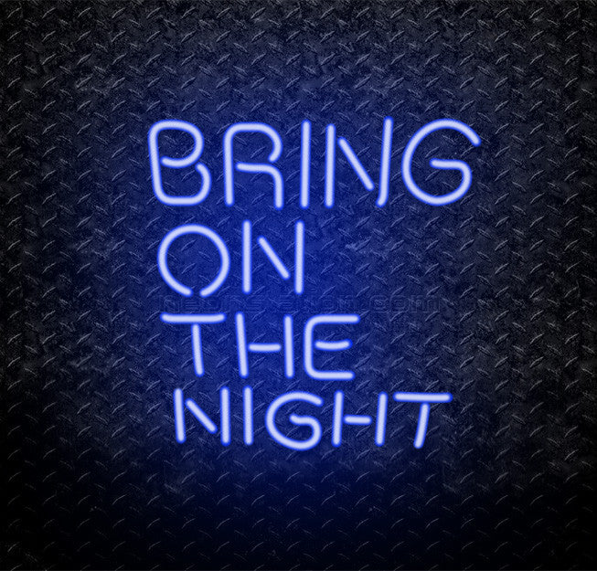Bring On The Night Neon Sign