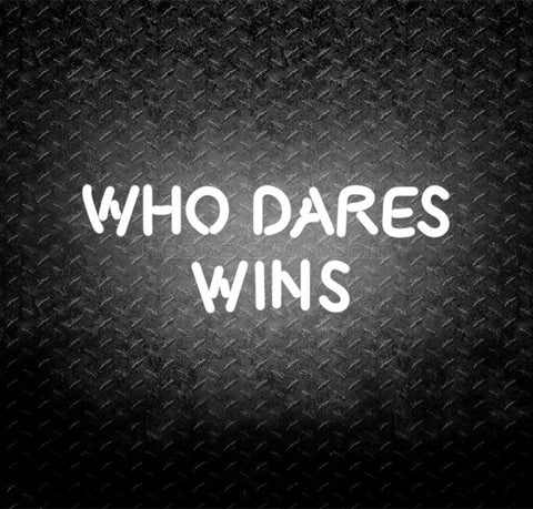 Who Dares Wins Neon Sign