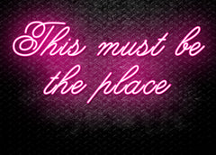 This Must Be The Place Neon Sign