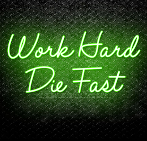 Work Hard Die Fast Neon Sign