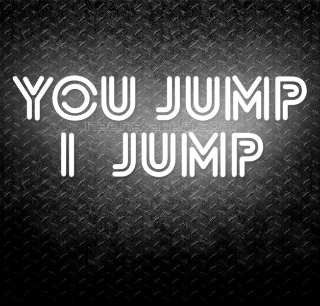 You Jump, I Jump Neon Sign