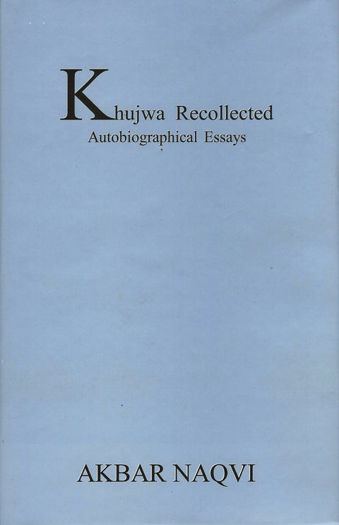 KHUJWA RECOLLECTED – Autobiographical essays by leading art critic and historian Dr. Akbar Naqvi