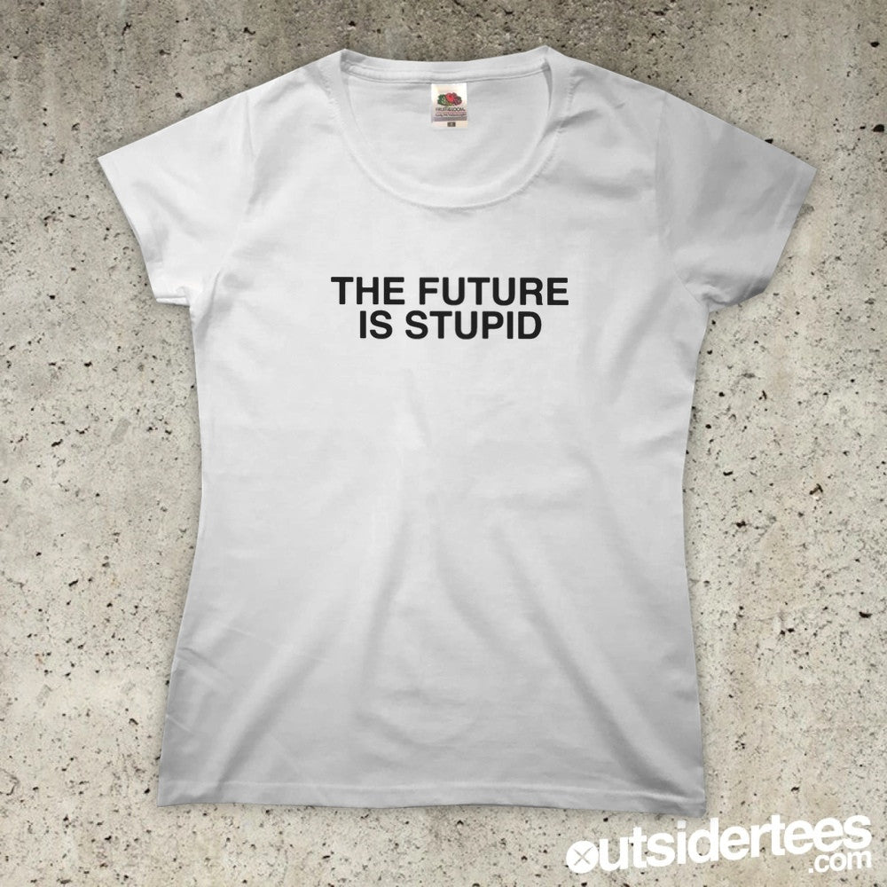 Stupid T Shirts >> The Future Is Stupid T Shirt