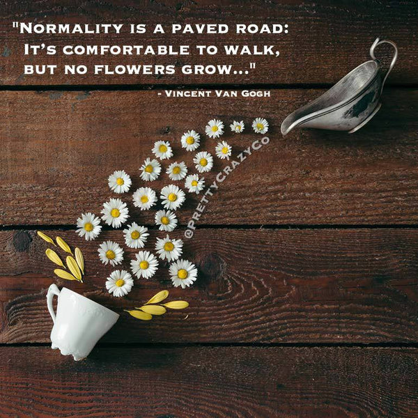 Normality is a paved road, its comfortable to walk, but no flowers grow, van gogh, pretty crazy co
