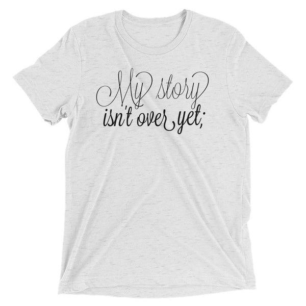 My Story Isn't Over Yet T-shirt - Pretty Crazy Co.