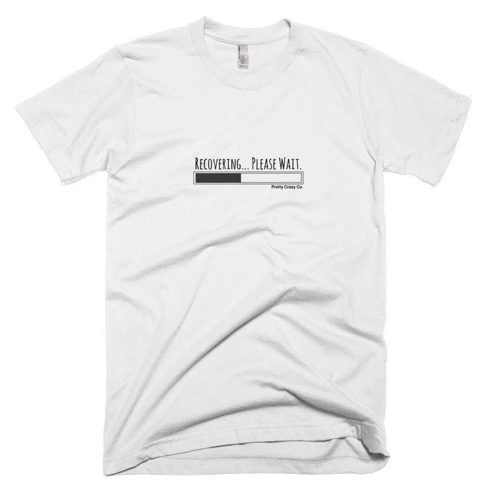 Recovering... Please Wait Unisex T-Shirt - Pretty Crazy Co.