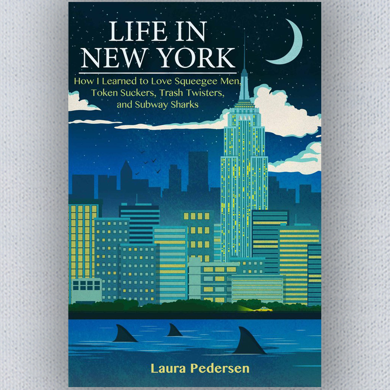 Autographed Book: Life In New York: How I Learned to Love Squeegee Men, Token Suckers, Trash Twisters, and Subway Sharks by Laura Pedersen