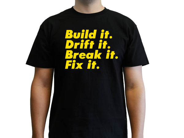 Build It, Drift It, Break It, Fix It T-Shirt