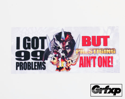 I got 99 problems but Prestiging ain't one Printed Sticker