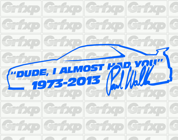 Fast and Furious Dude I Almost Had You Car Decal Paul Walker RIP Vinyl Sticker
