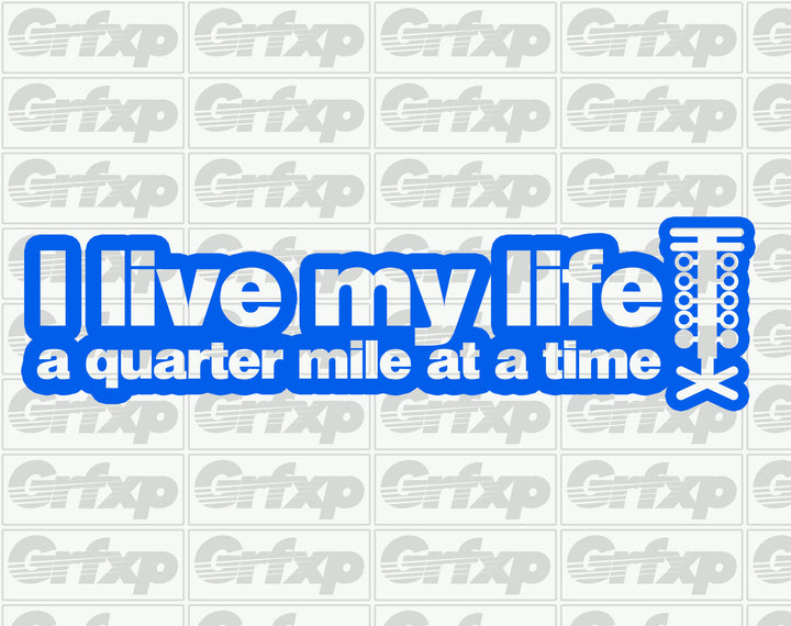 Live Life a Quarter Mile at a Time Sticker