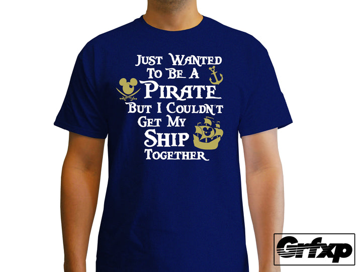 Just Wanted to be a Pirate, but Couldn't Get my Ship Together T-Shirt